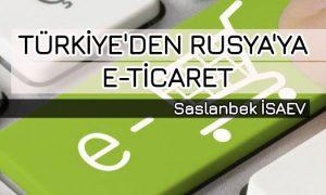 Türkiye'den Rusya'ya E-Ticaret