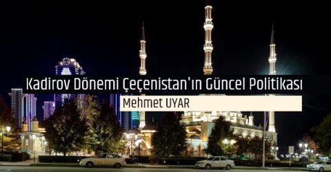 Kadirov Dönemi Çeçenistan'ın Güncel Politikası